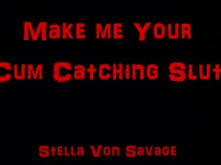 Cum Slut Stella Von Savage Begs for Your Cum