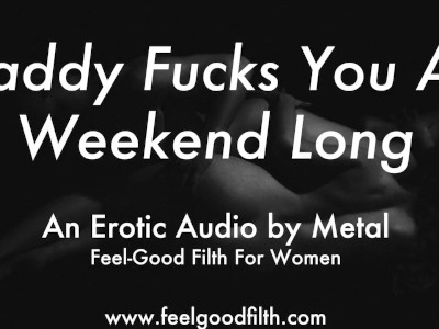 Ddlg Roleplay: Daddy Fucks You Raw All Weekend (erotic Audio for Women)