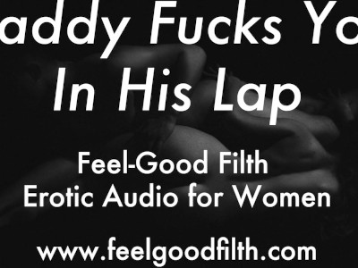 DDLG Roleplay: Daddy Fucks You In His Lap (Erotic Audio for Women)