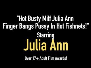 Hot Busty Milf Julia Ann Finger Bangs Juicy Wet Pussy In Hot Fishnets!