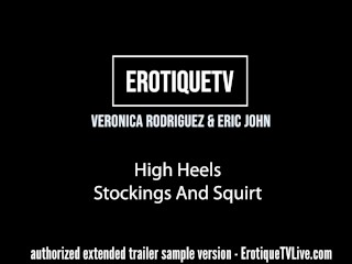 Erotique Entertainment - High Heels, Sheer Stockings, And Squirt VERONICA RODRIGUEZ and ERIC JOHN make love on ErotiqueTVLive